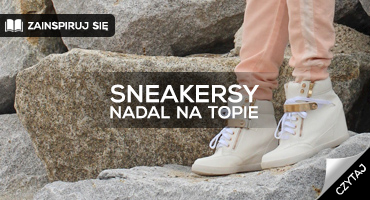 Sneakersy nadal na topie!